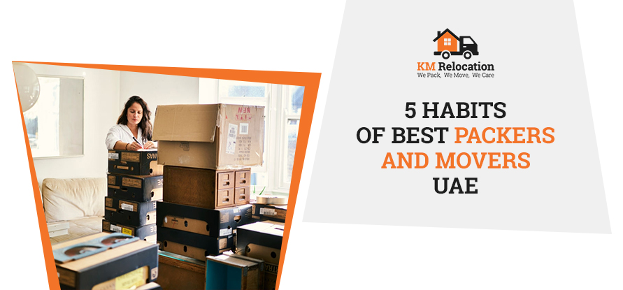 5 HABITS OF BEST PACKERS AND MOVERS IN UAE