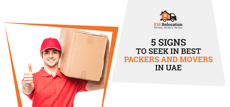 5 SIGNS TO SEEK IN BEST PACKERS AND MOVERS IN UAE